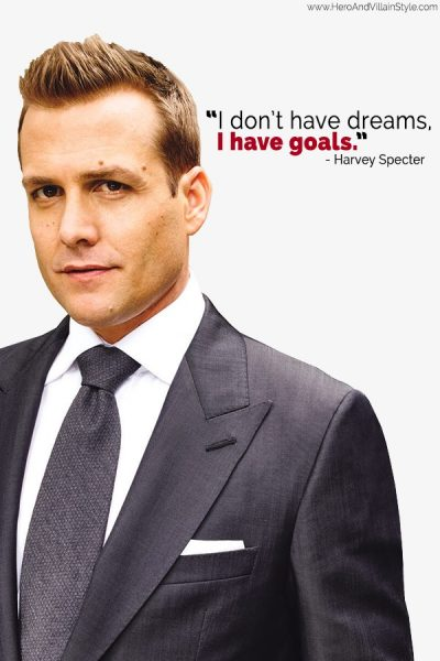 """I don't have dreams, I have goals."""