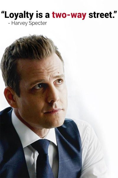 "One of the Harvey Specter Quotes on loyalty - ""Loyalty is a two way street"""
