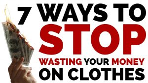 7 Ways to STOP Wasting Your Money on Clothes