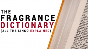 Fragrance Dictionary (All the Lingo EXPLAINED)