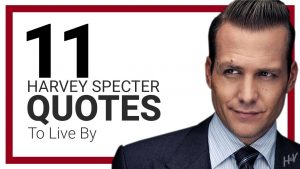 Harvey Specter Quotes : The TOP 11 (To Live By)