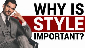 Why is Style Important : The Top 5 Reasons (2020)