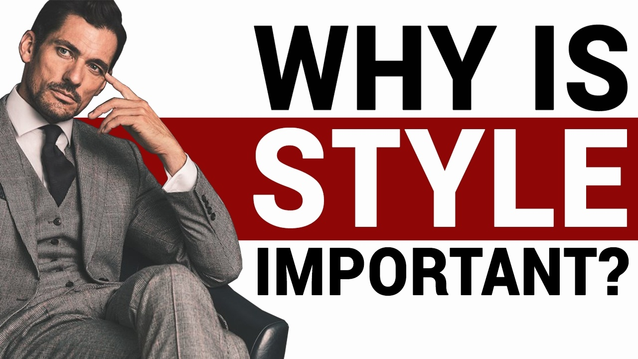 Why is Style Important : The Top 5 Reasons (2021)