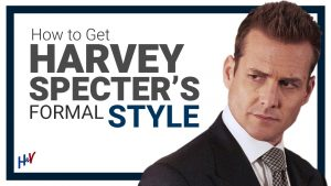 Harvey Specter Style : The COMPLETE Guide