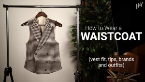 10 How to Wear a Waistcoat Tips: Vest Fit, Buttoning & More