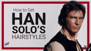 How to GET the Han Solo Haircut