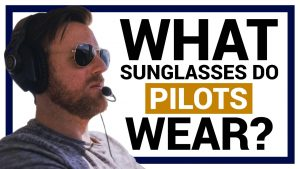 What Sunglasses Do and Should Pilots Wear? Styles & More